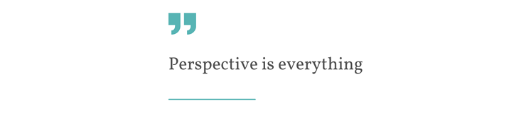 Perspective is everything article- quotes_1-1